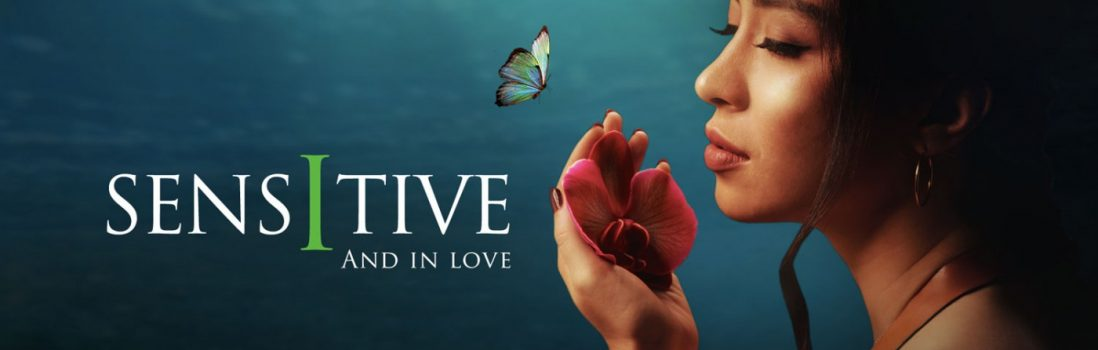 SENSITIVE AND IN LOVE (when a seemingly unbearable flaw becomes a gift to the world)
